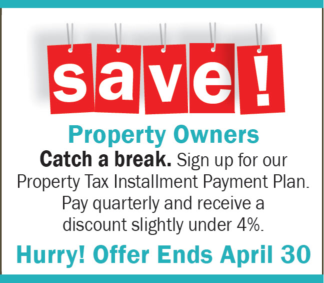 Save money by signing up for the property tax installment payment plan.
