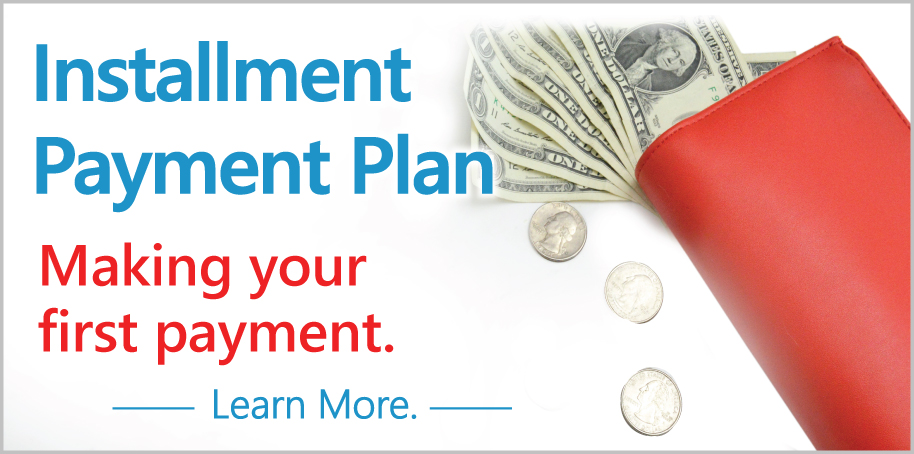 Installment Payment Plan. Making your first payment. Learn more.